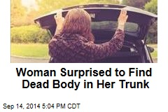Woman Surprised to Find Dead Body in Her Trunk