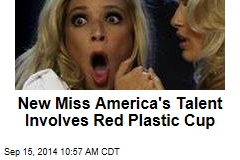 New Miss America's Talent Involves Red Plastic Cup