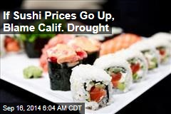 If Sushi Prices Go Up, Blame Calif. Drought