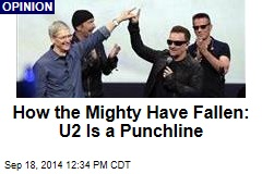 How the Mighty Have Fallen: U2 Is a Punchline