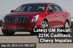 Latest GM Recall: 221K Cadillacs, Chevy Impalas
