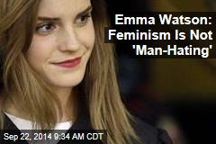Emma Watson: Feminism Is Not 'Man-Hating'