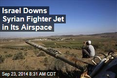 Israel Downs Syrian Fighter Jet in Its Airspace