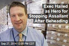 Exec Hailed as Hero for Stopping Assailant After Beheading