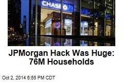 JPMorgan Hack Was Huge: 76M Households