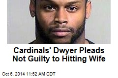 Cardinals' Dwyer Pleads Not Guilty to Hitting Wife