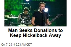 Man Seeks Donations to Keep Nickelback Away