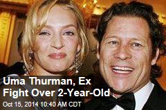 Uma Thurman, Ex Fight Over 2-Year-Old