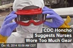 CDC Honcho Suggests Nurses Wore Too Much Gear