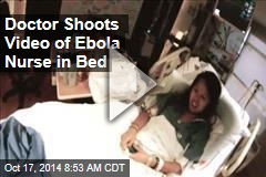 Doctor Shoots Video of Ebola Nurse in Bed