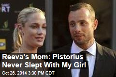 Reeva's Mom: Pistorius Never Slept With My Girl
