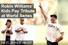 Robin Williams' Kids Pay Tribute at World Series