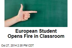 European Student Opens Fire in Classroom