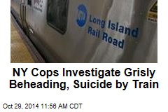 NY Cops Investigate Grisly Beheading, Suicide by Train