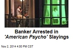 Banker Arrested in 'American Psycho' Slayings