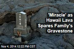 'Miracle' as Hawaii Lava Spares Family's Gravestone