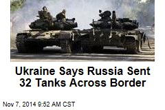 Ukraine Says Russia Sent 32 Tanks Across Border