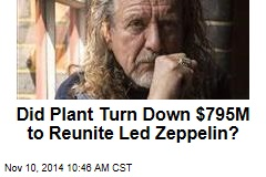 Did Plant Turn Down $795M to Reunite Led Zeppelin?