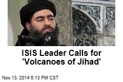 ISIS Leader Calls for 'Volcanoes of Jihad'