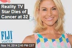 Reality TV Star Dies of Cancer at 32