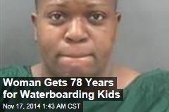 Woman Gets 78 Years for Waterboarding Kids