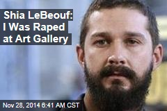 Shia LeBeouf Alleges He Was Raped