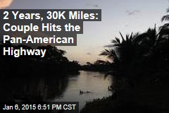 2 Years, 30K Miles: Couple Hits the Pan-American Highway