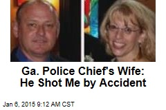 Ga. Police Chief's Wife: He Shot Me by Accident