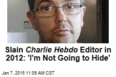 Slain Charlie Hebdo Editor in 2012: 'I'm Not Going to Hide'