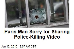 Paris Man Sorry for Sharing Police Killing Video