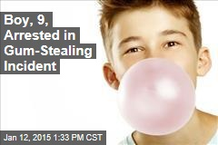 Boy, 9, Arrested in Gum-Stealing Incident