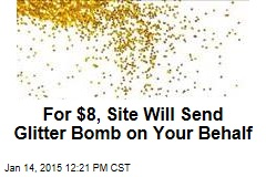 For $8, Site Will Send Glitter Bomb on Your Behalf