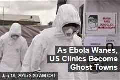 As Ebola Wanes, US Clinics Become Ghost Towns