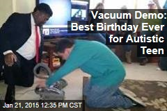 Vacuum Demo: Best Birthday Ever for Autistic Teen