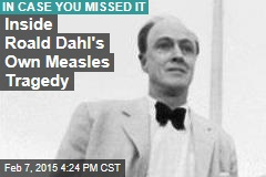 Inside Roald Dahl's Own Measles Tragedy