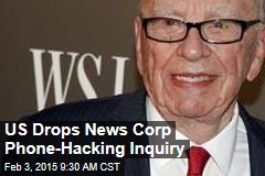 US Drops News Corp Phone-Hacking Inquiry