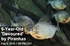 6-Year-Old 'Devoured' by Piranhas