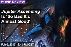 Jupiter Ascending Is 'So Bad It's Almost Good'