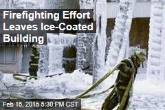 Firefighting Effort Leaves Ice-Coated Building
