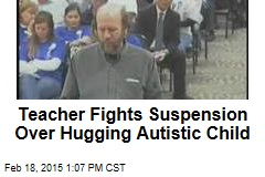 Teacher Fights Suspension Over Hugging Autistic Child