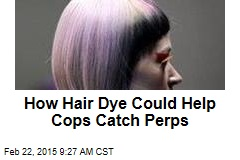 How Hair Dye Could Help Cops Catch Perps