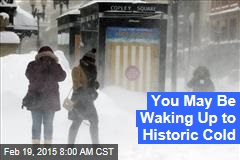 You May Be Waking Up to Historic Cold