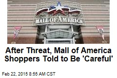 After Threat, Mall of America Shoppers Told to Be 'Careful'