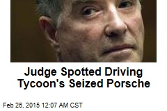 Judge Spotted Driving Tycoon's Seized Porsche