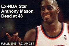 Ex-NBA Star Anthony Mason Dead at 48