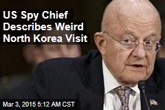 US Spy Chief: North Korea Visit Was Weird
