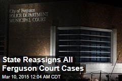 State Reassigns All Ferguson Court Cases