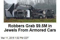 Robbers Grab $9.5M in Jewels From Armored Cars