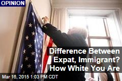 Difference Between Expat, Immigrant? How White You Are