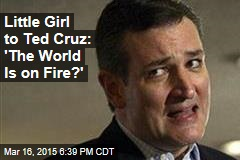Ted Cruz to 3-Year-Old Girl: 'Your World Is on Fire'